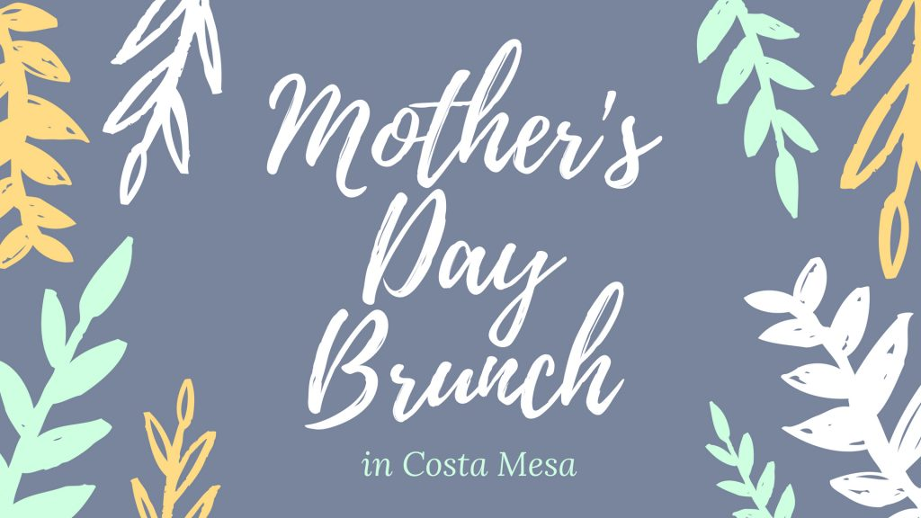 mother's day brunch in costa mesa